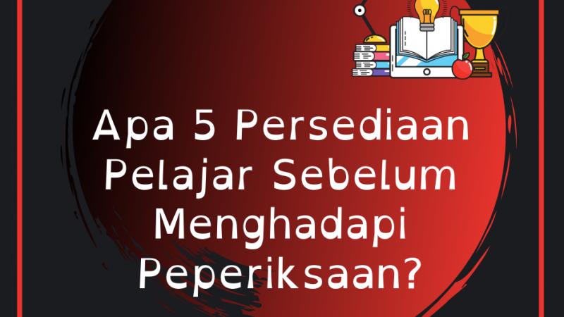 5 Persediaan Pelajar Sebelum Hadapi Peperiksaan?